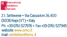 I.E.S. - Z.I. Settevene - Via Cassia km 36.400 - 01036 Nepi (VT) - Italy - Ph. + 39 0761 527976 - Fax. +39 0761 527945 - email: exhibition@omc.it